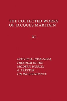 Integral Humanism, Freedom in the Modern World, and A Letter on Independence, Revised Edition