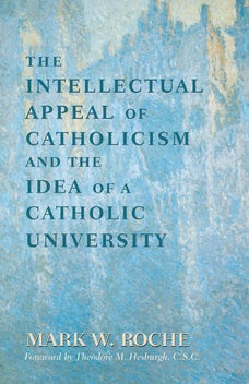 Intellectual Appeal of Catholicism and the Idea of a Catholic University, The