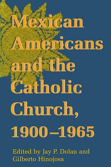 Mexican Americans and the Catholic Church, 1900-1965