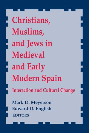 Christians, Muslims, and Jews in Medieval and Early Modern Spain book image