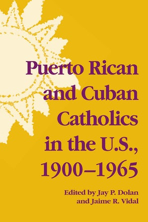 Puerto Rican and Cuban Catholics in the U.S., 1900-1965 book image