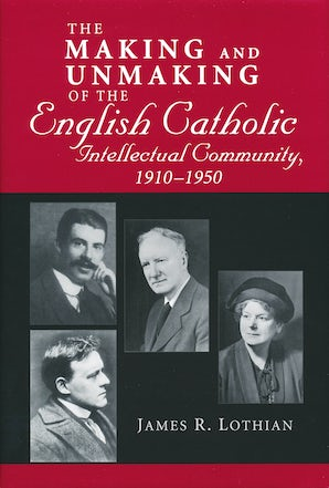 Making and Unmaking of the English Catholic Intellectual Community, 1910-1950 book image