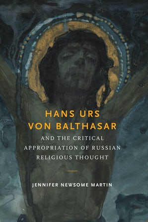 Hans Urs von Balthasar and the Critical Appropriation of Russian Religious Thought book image