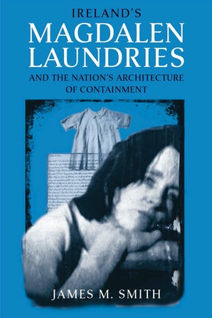 Ireland's Magdalen Laundries and the Nation's Architecture of Containment book image