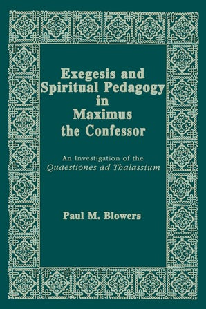 Exegesis and Spiritual Pedagogy in Maximus the Confessor book image