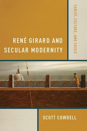 René Girard and Secular Modernity book image