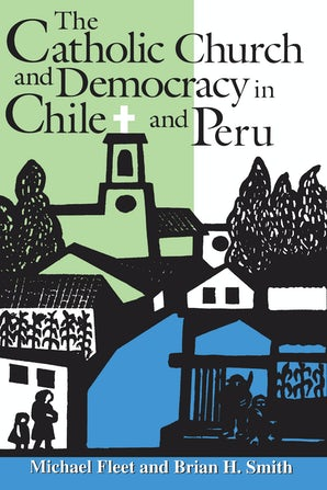 The Catholic Church and Democracy in Chile and Peru book image
