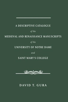 A Descriptive Catalogue of the Medieval and Renaissance Manuscripts of the University of Notre Dame and Saint Mary
