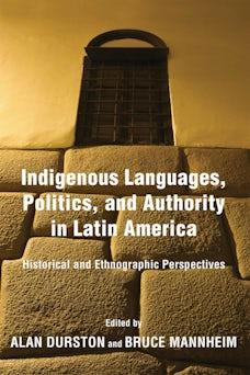 Indigenous Languages, Politics, and Authority in Latin America