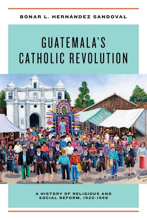 Guatemala's Catholic Revolution book image