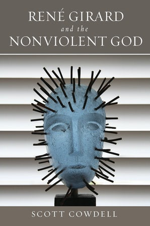 René Girard and the Nonviolent God book image