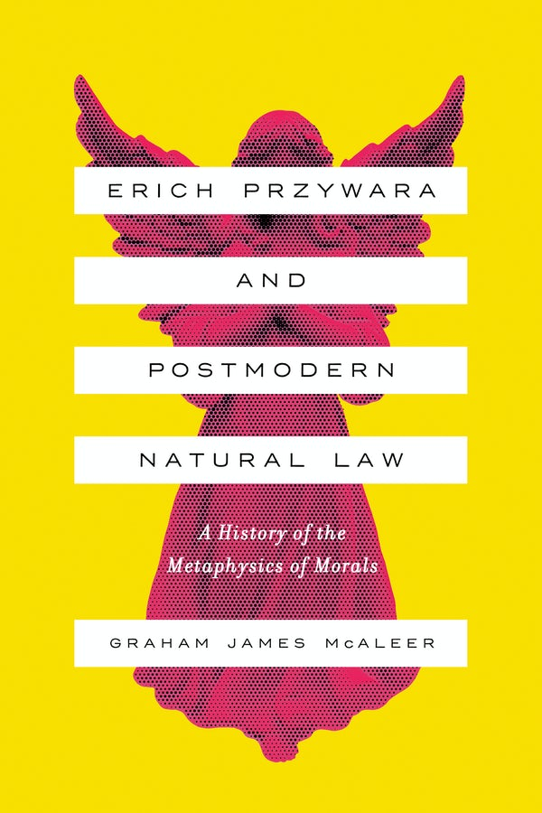 Erich Przywara and Postmodern Natural Law: A History of the Metaphysics of Morals Couverture du livre