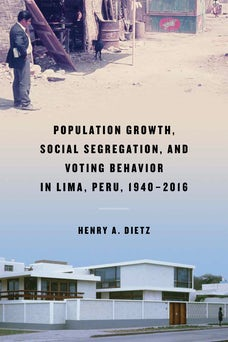 Population Growth, Social Segregation, and Voting Behavior in Lima, Peru, 1940–2016