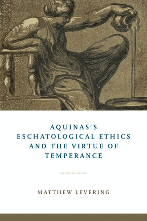 Aquinas's Eschatological Ethics and the Virtue of Temperance book image