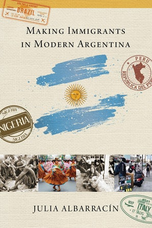 Making Immigrants in Modern Argentina book image