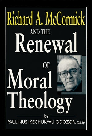Richard A. McCormick and the Renewal of Moral Theology book image