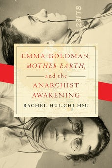 "Emma Goldman, ""Mother Earth,"" and the Anarchist Awakening"