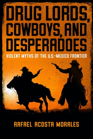Drug Lords, Cowboys, and Desperadoes book image