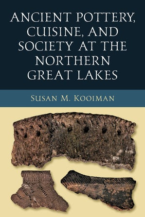 Ancient Pottery, Cuisine, and Society at the Northern Great Lakes book image
