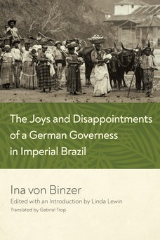 The Joys and Disappointments of a German Governess in Imperial Brazil