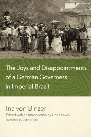 The Joys and Disappointments of a German Governess in Imperial Brazil book image