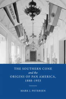 The Southern Cone and the Origins of Pan America, 1888-1933
