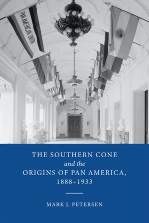 The Southern Cone and the Origins of Pan America, 1888-1933 book image